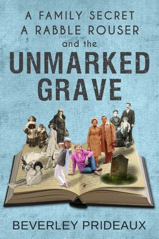 A Family Secret A Rabble Rouser and the Unmarked Grave: Three compelling reasons to preserve your family history