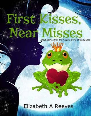 First Kisses, Near Misses: Short Stories from the Magical World of Cindy Eller
