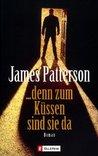 ... denn zum Küssen sind sie da by James Patterson