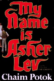 """chaim potok s my name is asher """"every great artist has freed himself from something — his family, his nation, his race,"""" warns the worldly mentor to an aspiring painter in chaim potok's semi-autobiographical novel, """"my name is asher lev."""