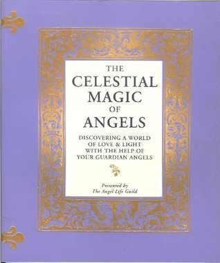 The Celestial Magic of Angels: Discovering a World of Love & Light with the Help of Your Guardian Angels