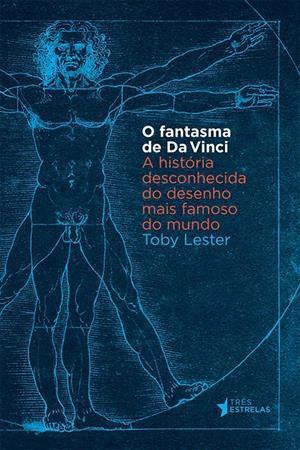Ebook O Fantasma de Da Vinci: A História Desconhecida do Desenho Mais Famoso do Mundo by Toby Lester read!