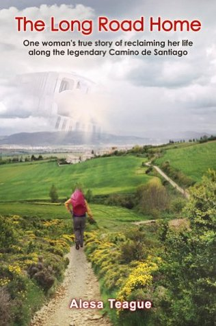 The Long Road Home: One woman's true story of reclaiming her life along the legendary Camino de Santiago