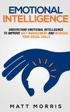 Emotional Intelligence: Understand Emotional Intelligence To Improve Self Management and Increase Your Social Skills