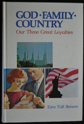 God, Family, Country: Our Three Great Loyalties, Benson, Ezra Taft