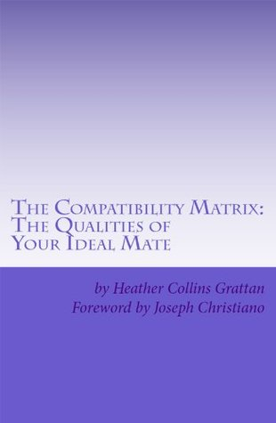 The Compatibility Matrix: The Qualities of YOUR Ideal Mate