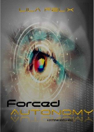 Forced Autonomy, Phase 1 by Lila Felix
