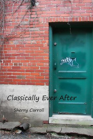 Classically Ever After by Sherry Carroll