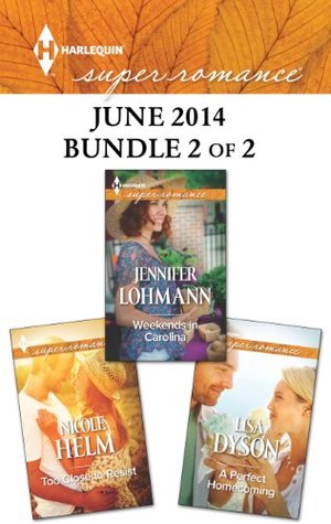 Harlequin Superromance June 2014 - Bundle 2 of 2: Too Close to Resist / Weekends in Carolina / A Perfect Homecoming