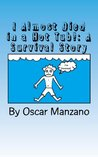 I Almost Died in a Hot Tub!: A Survival Story