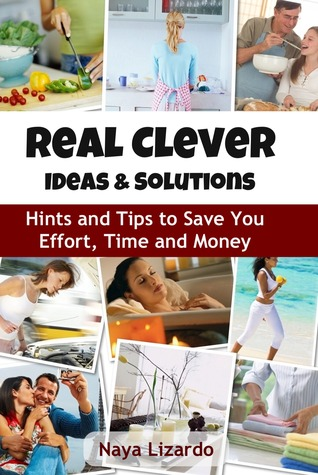 real-clever-solutions-ideas-tips-and-tricks-to-save-you-time-and-money
