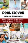 Real Clever Solutions & Ideas: Tips and Tricks to Save You Time and Money