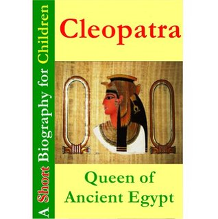 Cleopatra : Queen of Ancient Egypt [ A Short Biography for Children ]
