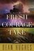 Fresh Courage Take (Come to Zion, #3)