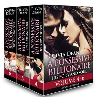 Boxed Set: A Possessive Billionaire - Vol. 4-6: His, Body and Soul (A Possessive Billionaire Box set Book 2)