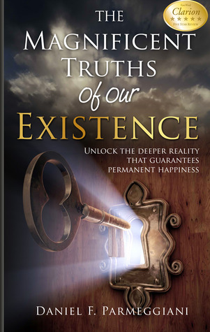The Magnificent Truths of Our Existence by Daniel F. Parmeggiani