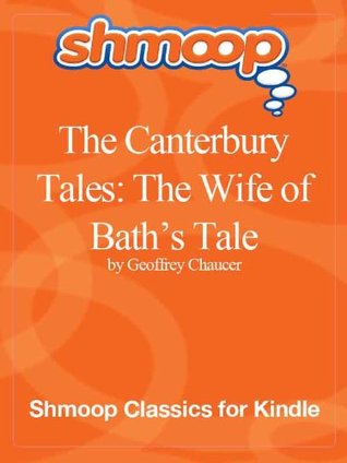 a study of canterbury tales the wife of bath by geoffrey chaucer (selectable sources for further study on the canterbury tales and geoffrey (remove spamfilters) about the canterbury tales: geoffrey chaucer wrote the canterbury tales, a collection of stories in a frame story, between the wife of bath's tale the friar's tale the summoner's tale.