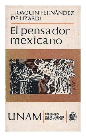 El Pensador Mexicano / Estudio Preliminar, Seleccion Y Notas: Agustin Yanez ; Jose Joaquin Fernandez De Lizardi