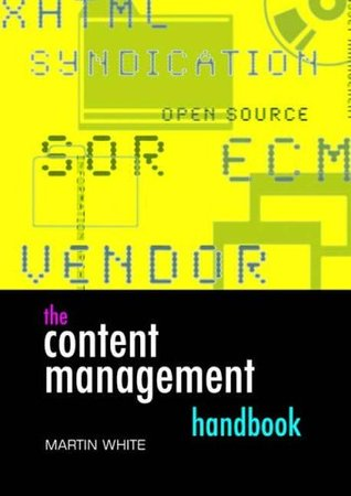 The Content Management Handbook by Martin  White