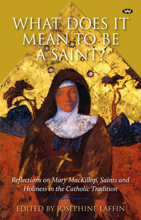 What Does it Mean to Be a Saint? Reflections on Mary MacKillop, saints and holiness in the Catholic tradition