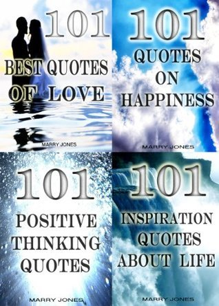 Best Quotes of the Year (4 Books): 101 Best Quotes of Love, 101 Quotes on Happiness, 101 Positive Thinking Quotes, 101 Inspirational Quotes About Life