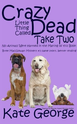Crazy Little Thing Called Dead Take Two: No Animals Were Harmed in the Making of This Book