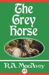 The Grey Horse by R.A. MacAvoy