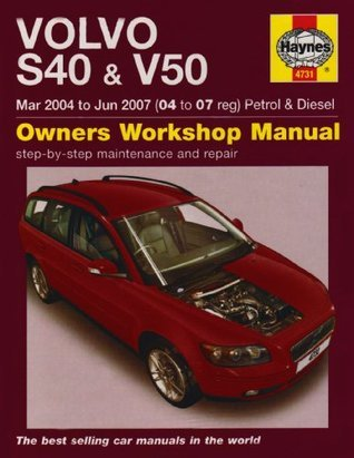 Volvo S40 and V50 Petrol and Diesel Service and Repair Manual: 2004-2007