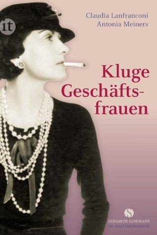 Kluge Geschäftsfrauen: Maria Bogner, Aenne Burda, Coco Chanel, Florence Knoll, Estée Lauder, Margarete Steiff, Marie Tussaud u. v. a.