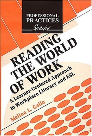 Reading the World of Work: A Learner-Centered Approach to Workplace Literacy and ESL