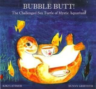 Bubble Butt!: The Challenged Sea Turtle of the Mystic Aquarium