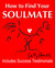 How to Find Your Soulmate (A Proven Formula for Finding Your Perfect Mate, Including Many Happy Testimonials)