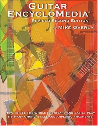 Guitar Encyclomedia: How to See the Whole Fretboard and Easily Play Its Many Chord, Scale and Arppeggio Fragments