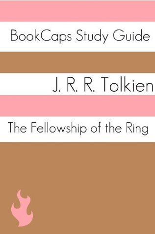 The Fellowship of the Ring: The Lord of the Rings, Part One (A BookCaps Study Guide)