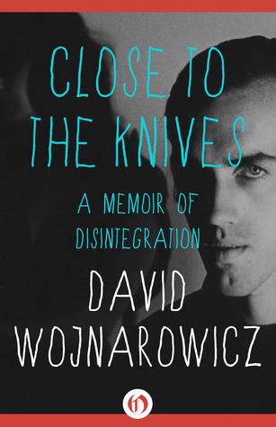 Ebook Close to the Knives: A Memoir of Disintegration by David Wojnarowicz DOC!