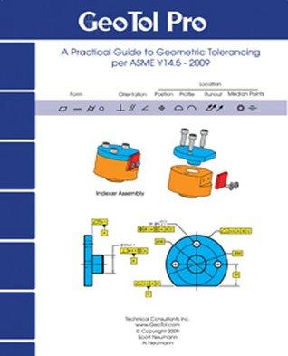 Geo Tol Pro: A Practical Guide to Geometric Tolerancing Per Asme Y14.5 - 2009
