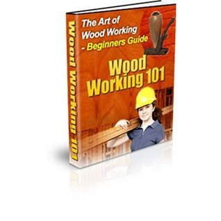 Wood Working 101 - Beginner's Guide to Art of Woodworking