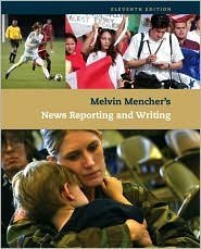 Melvin Mencher's News Reporting and Writing 11th (eleventh) edition Text Only