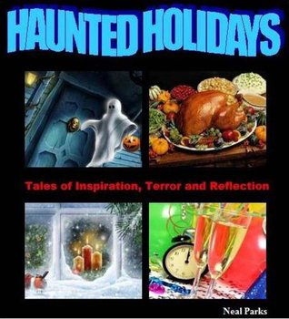 Haunted Holidays: Tales of Inspiration, Terror and Reflection