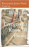 What Do The Evergreens Know Of Pining