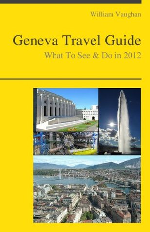 Geneva, Switzerland Travel Guide - What To See & Do In 2012