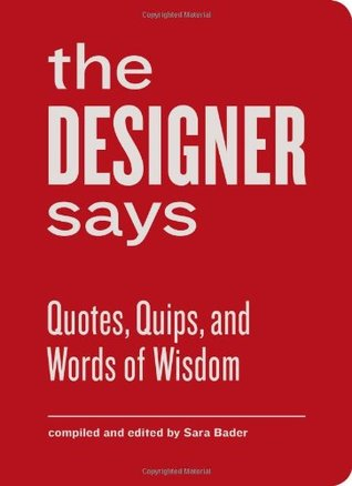 The Designer Says: Quotes, Quips, and Words of Wisdom (gift book with inspirational quotes for designers, fun for team building and creative motivation)