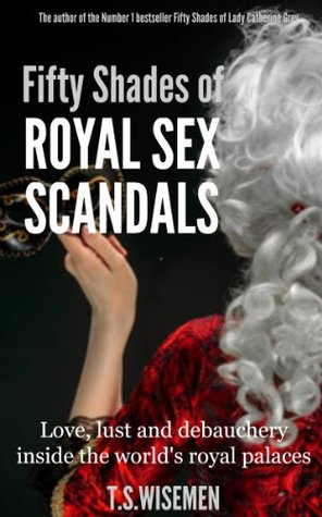 Fifty Shades of Royal Sex Scandals: Love, lust and debauchery inside the world's royal palaces