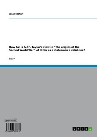 """How far is A.J.P. Taylor's view in """"The origins of the Second World War"""" of Hitler as a statesman a valid one?"""