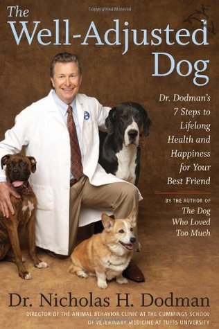 The well-adjusted dog: dr. dodman's seven steps to lifelong health and happiness for your bestfriend by Nicholas Dodman
