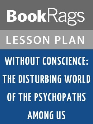 Without Conscience: The Disturbing World of the Psychopaths Among Us by Robert Hare Lesson Plans
