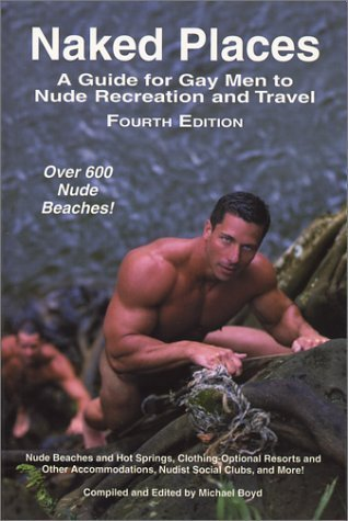 Naked Places, A Guide For Gay Men To Nude Recreation And Travel, 4th Ed