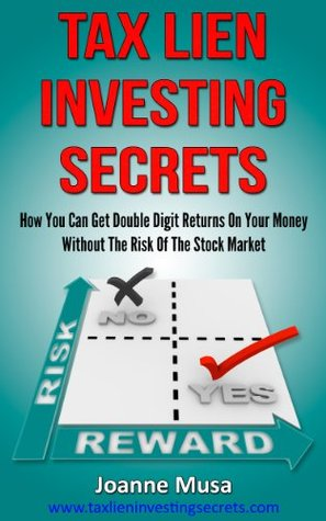Tax Lien Investing Secrets: How You Can Get Double Digit Returns On Your Money Without The Risk of the Stock Market