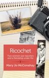 Ricochet: Two Women War Reporters and a Friendship Under Fire