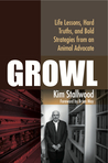 Growl: Life Lessons, Hard Truths, and Bold Strategies from an Animal Advocate